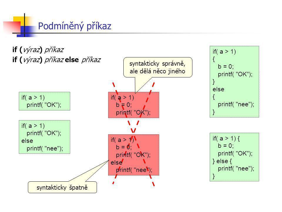 Podmíněný příkaz if (výraz) příkaz if (výraz) příkaz else příkaz if( a > 1) printf(