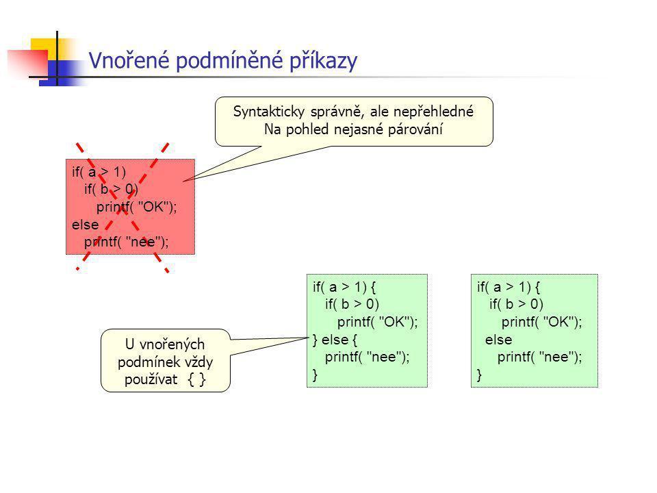 Vnořené podmíněné příkazy if( a > 1) { if( b > 0) printf(