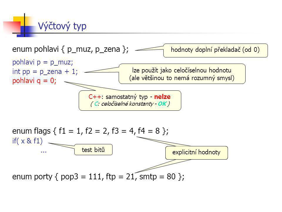 enum pohlavi { p_muz, p_zena }; pohlavi p = p_muz; int pp = p_zena + 1; pohlavi q = 0; enum flags { f1 = 1, f2 = 2, f3 = 4, f4 = 8 }; if( x & f1)... e