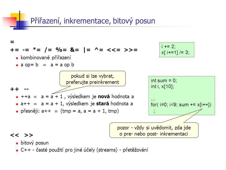 Přiřazení, inkrementace, bitový posun = += -= *= /= %= &= |= ^= >= kombinované přiřazení a op= b  a = a op b ++ -- ++a  a = a + 1, výsledkem je nová