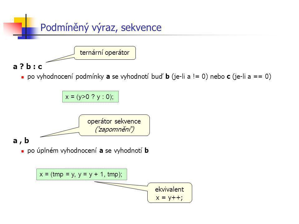 Podmíněný výraz, sekvence a ? b : c po vyhodnocení podmínky a se vyhodnotí buď b (je-li a != 0) nebo c (je-li a == 0) a, b po úplném vyhodnocení a se