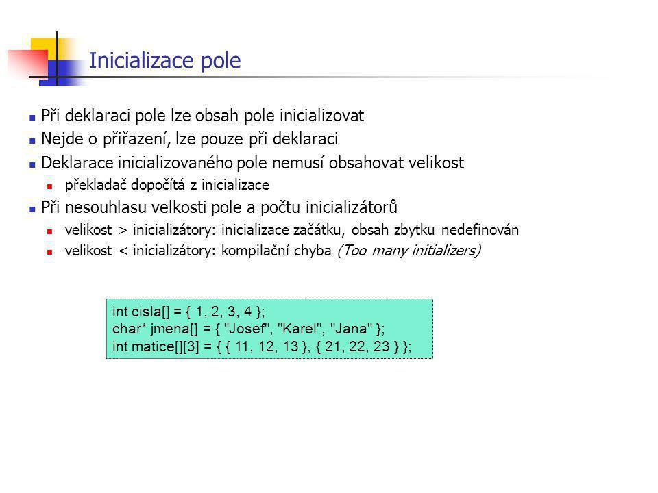 Inicializace pole Při deklaraci pole lze obsah pole inicializovat Nejde o přiřazení, lze pouze při deklaraci Deklarace inicializovaného pole nemusí ob