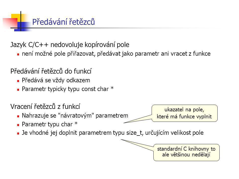 Předávání řetězců Jazyk C/C++ nedovoluje kopírování pole není možné pole přiřazovat, předávat jako parametr ani vracet z funkce Předávání řetězců do f