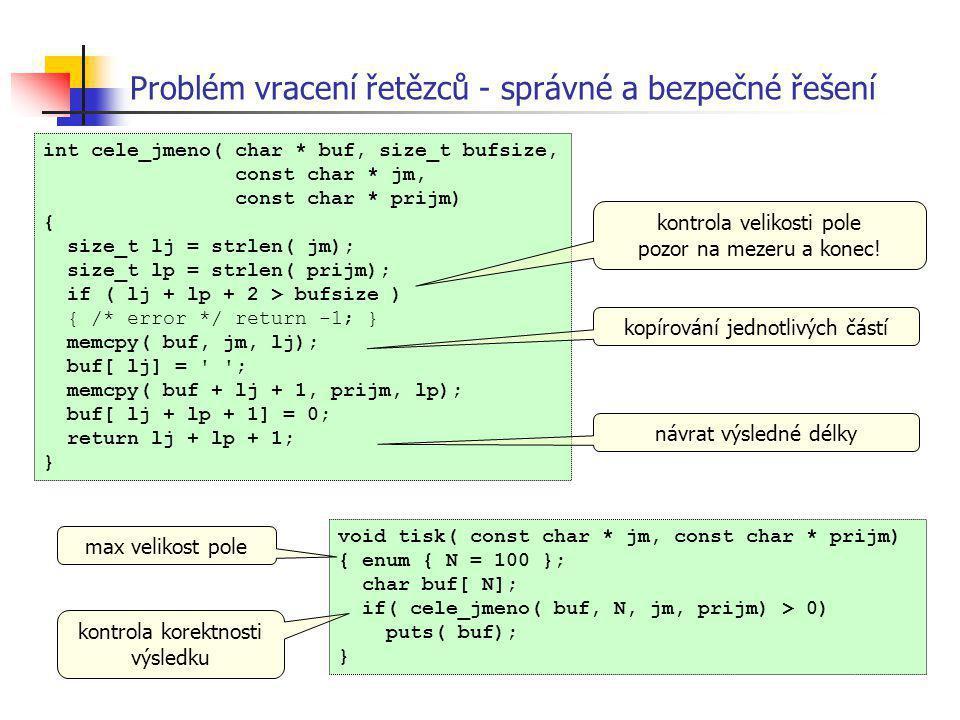 Problém vracení řetězců - správné a bezpečné řešení int cele_jmeno( char * buf, size_t bufsize, const char * jm, const char * prijm) { size_t lj = str