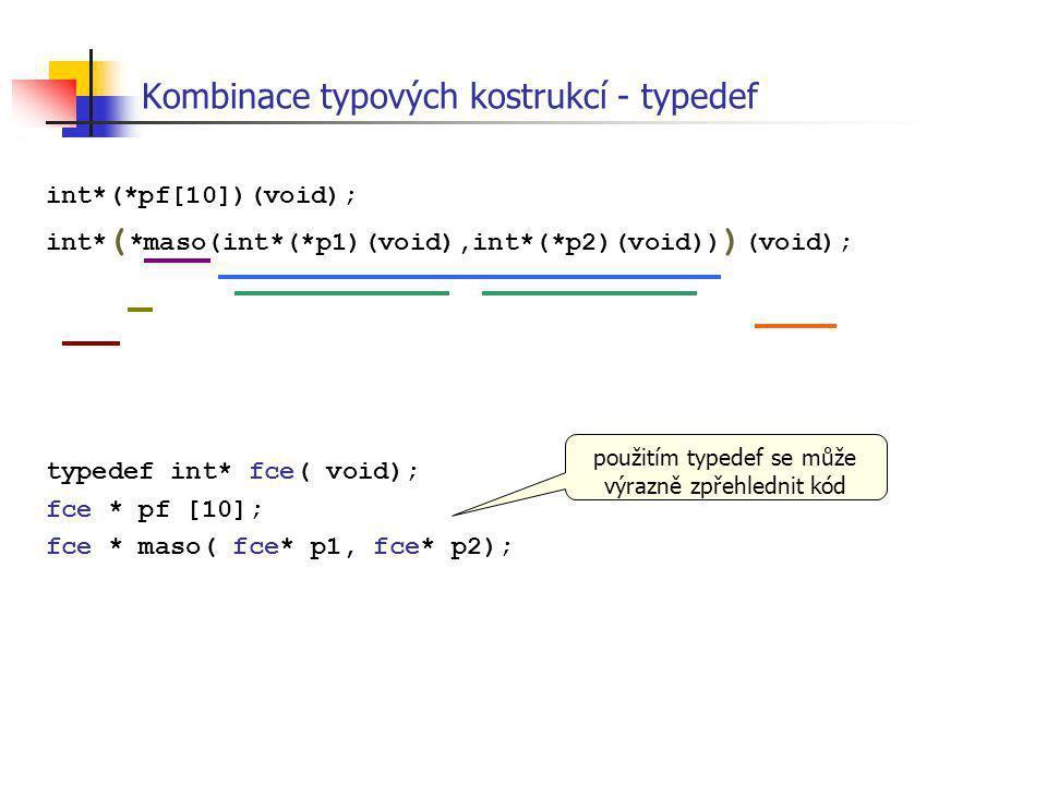 int*(*pf[10])(void); int* ( *maso(int*(*p1)(void),int*(*p2)(void)) ) (void); typedef int* fce( void); fce * pf [10]; fce * maso( fce* p1, fce* p2); Ko