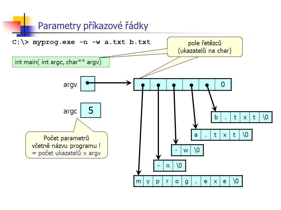 Parametry příkazové řádky C:\> myprog.exe -n -w a.txt b.txt 0 myprog.exe\0 -n -w a.txt b.txt argv 5 argc int main( int argc, char** argv) pole řetězců