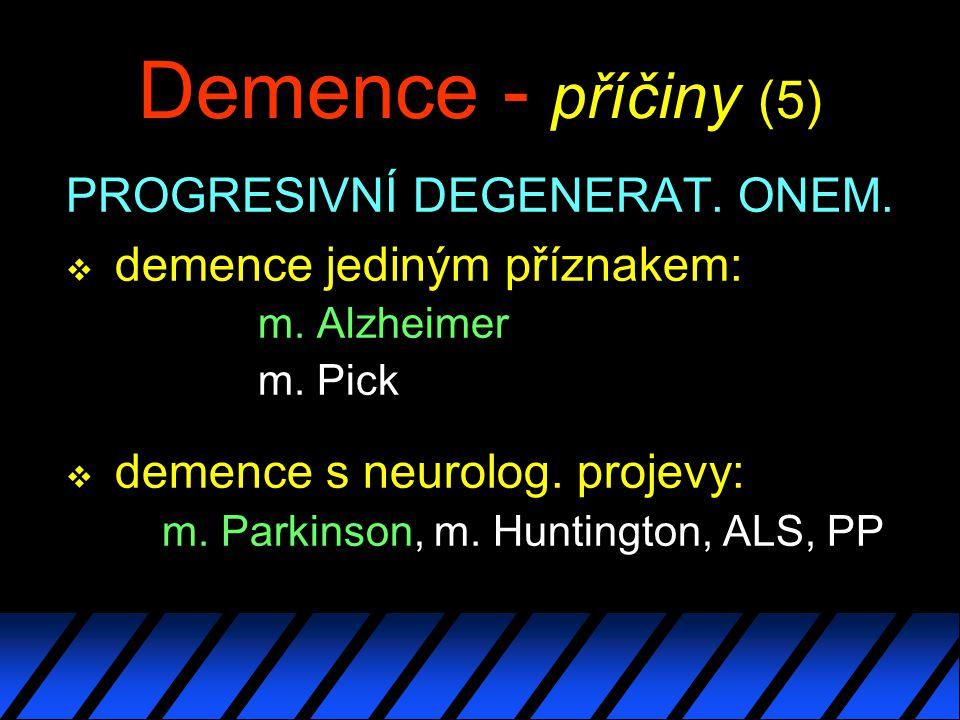 Demence - příčiny (5) PROGRESIVNÍ DEGENERAT.ONEM.