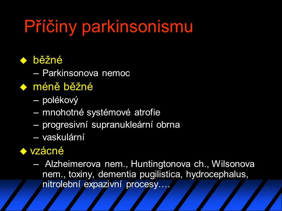 Příčiny parkinsonismu u běžné –Parkinsonova nemoc u méně běžné –polékový –mnohotné systémové atrofie –progresivní supranukleární obrna –vaskulární u vzácné – Alzheimerova nem., Huntingtonova ch., Wilsonova nem., toxiny, dementia pugilistica, hydrocephalus, nitrolební expazivní procesy….