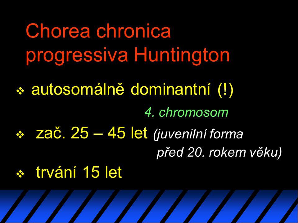 Chorea chronica progressiva Huntington v autosomálně dominantní (!) 4.