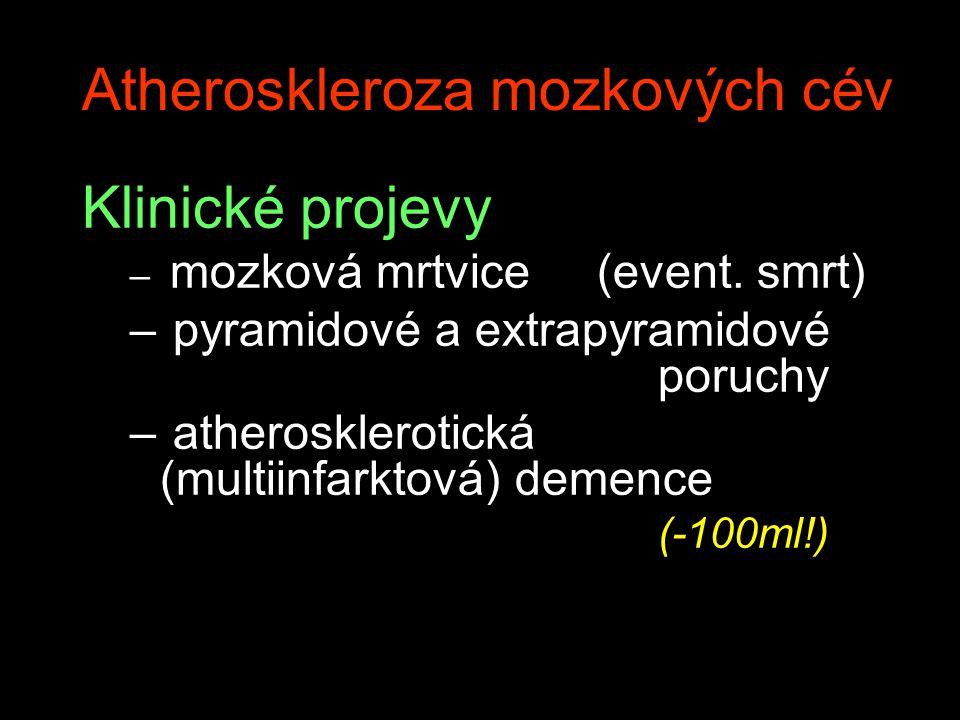 Atheroskleroza mozkových cév Klinické projevy – mozková mrtvice (event. smrt) – pyramidové a extrapyramidové poruchy – atherosklerotická (multiinfarkt
