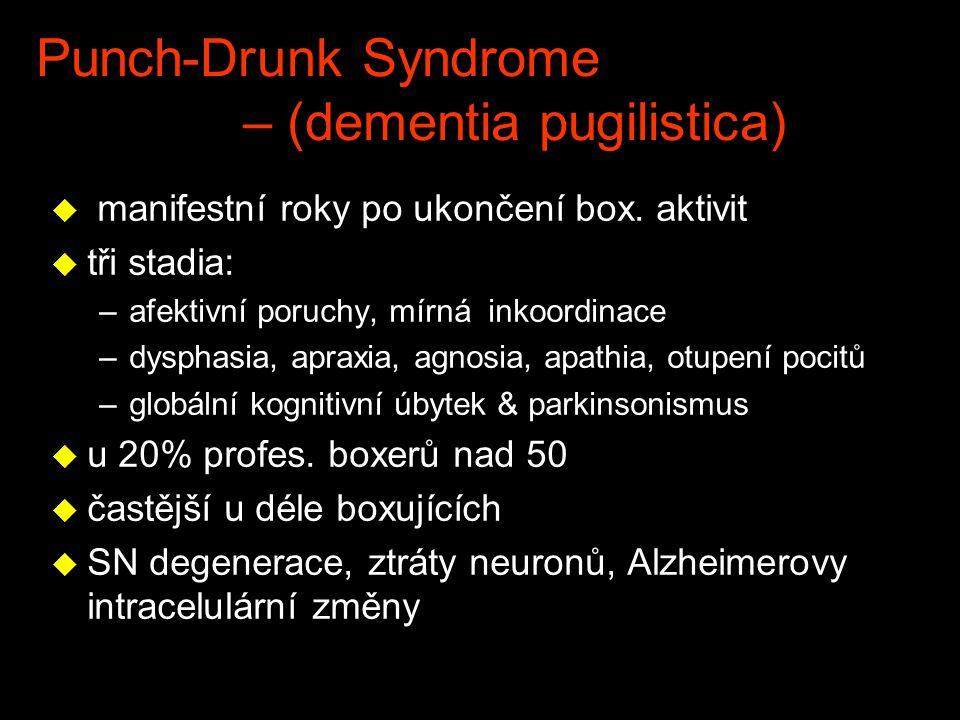 Punch-Drunk Syndrome – (dementia pugilistica) u manifestní roky po ukončení box. aktivit u tři stadia: –afektivní poruchy, mírná inkoordinace –dysphas