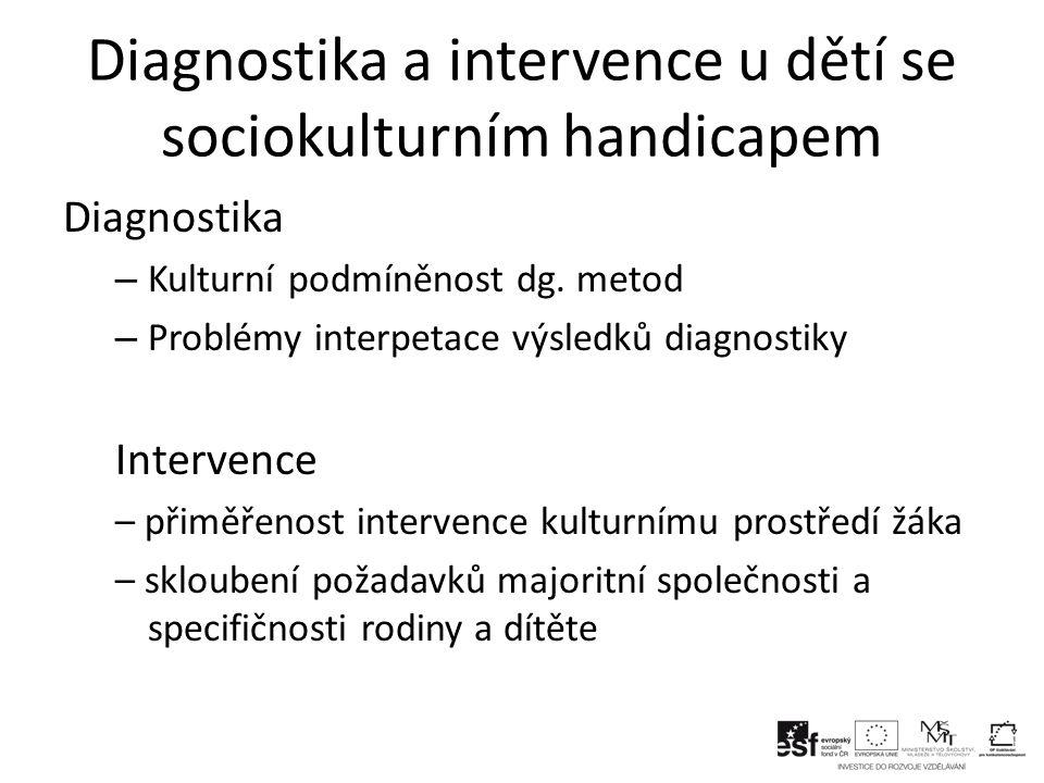 Diagnostika a intervence u dětí se sociokulturním handicapem Diagnostika – Kulturní podmíněnost dg.