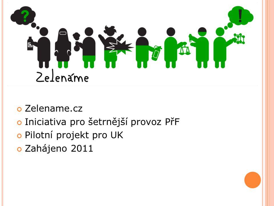 Zelename.cz Iniciativa pro šetrnější provoz PřF Pilotní projekt pro UK Zahájeno 2011
