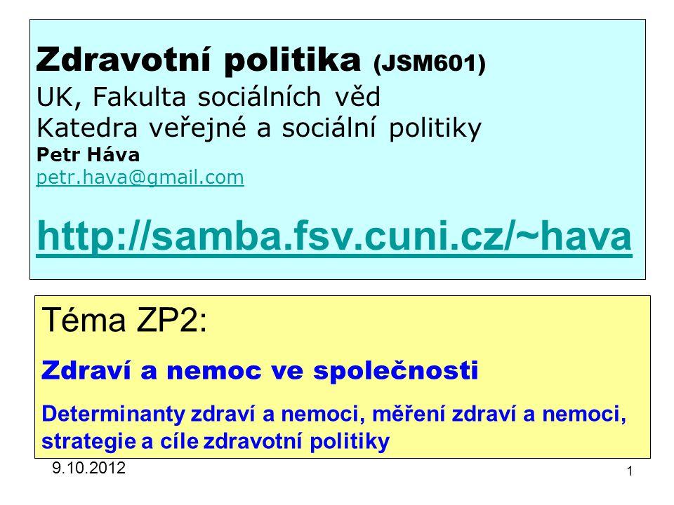 Zdravotní politika (JSM601) UK, Fakulta sociálních věd Katedra veřejné a sociální politiky Petr Háva petr.hava@gmail.com http://samba.fsv.cuni.cz/~hav