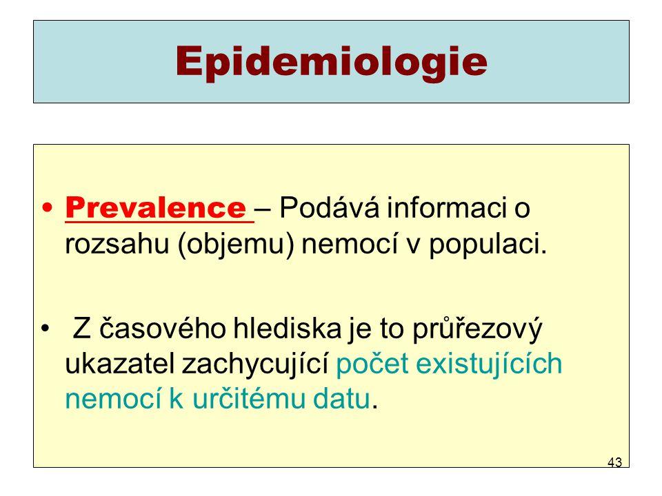 Epidemiologie Prevalence – Podává informaci o rozsahu (objemu) nemocí v populaci. Z časového hlediska je to průřezový ukazatel zachycující počet exist