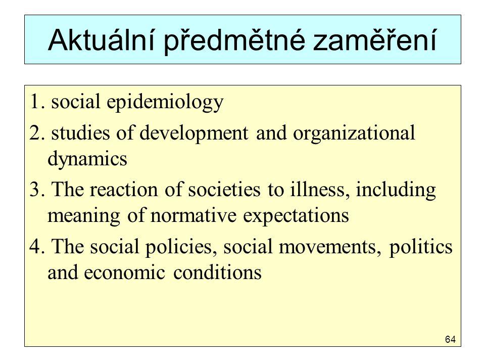 Aktuální předmětné zaměření 1. social epidemiology 2. studies of development and organizational dynamics 3. The reaction of societies to illness, incl
