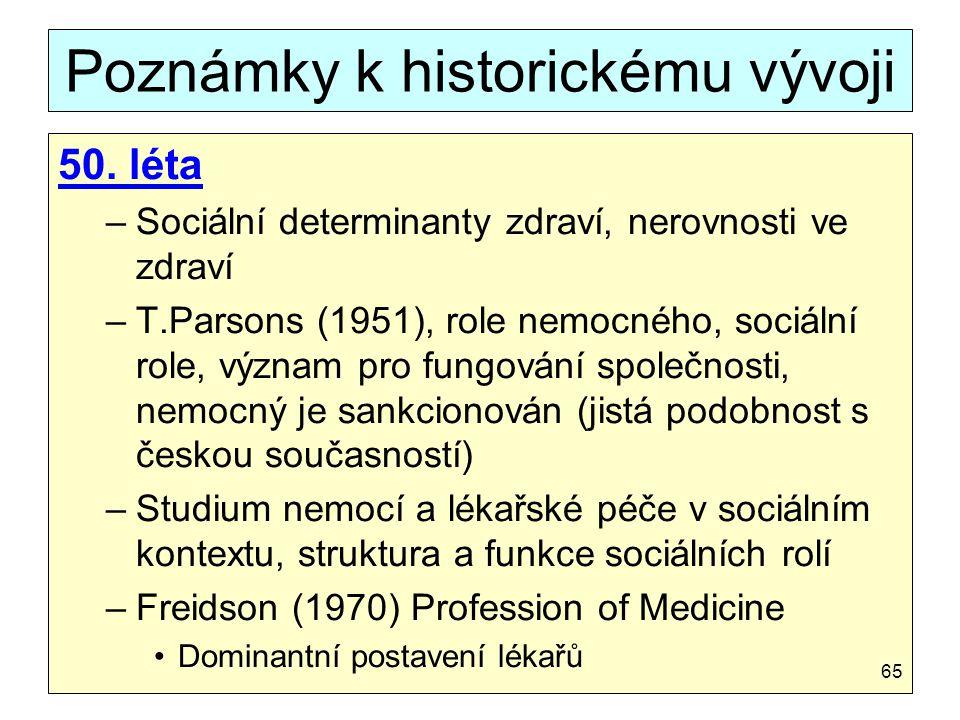 Poznámky k historickému vývoji 50. léta –Sociální determinanty zdraví, nerovnosti ve zdraví –T.Parsons (1951), role nemocného, sociální role, význam p