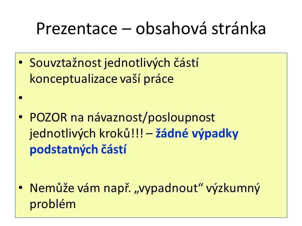 Návrh postupu pro přípravu prezentace Název Úvod (kontext výzkumného problému, vývojové trendy, víceúrovňové vládnutí) Výzkumný problém (zdůvodnění významu – proč, jaká je očekávaný přidaná hodnota?) Pomocné kroky: Model, strom PP, strukturace problému Cíle Výzkumné otázky Argumentaci výběru metod vztahujte ke strukturaci výzk.