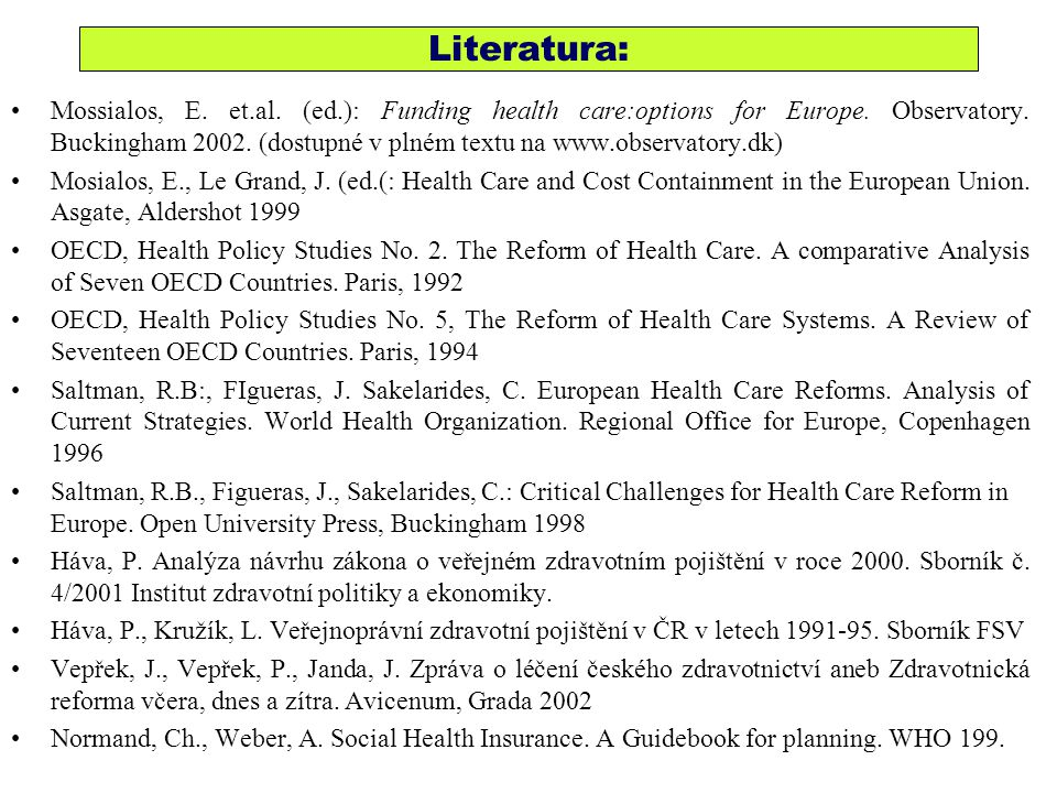 Literatura: Mossialos, E. et.al. (ed.): Funding health care:options for Europe. Observatory. Buckingham 2002. (dostupné v plném textu na www.observato