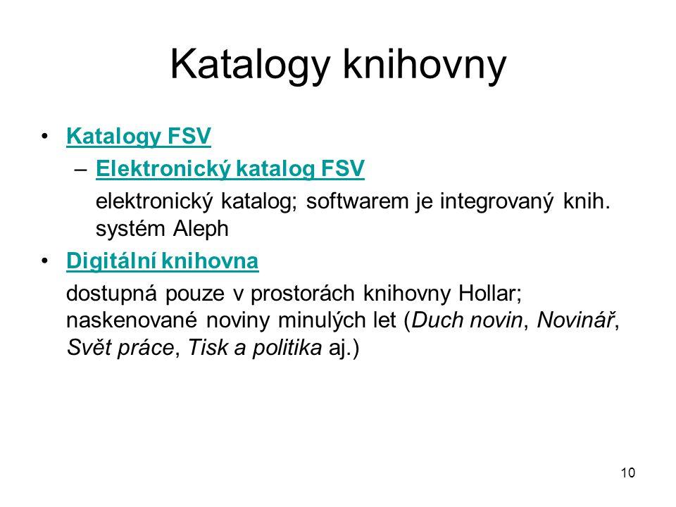 Katalogy knihovny Katalogy FSV –Elektronický katalog FSVElektronický katalog FSV elektronický katalog; softwarem je integrovaný knih. systém Aleph Dig