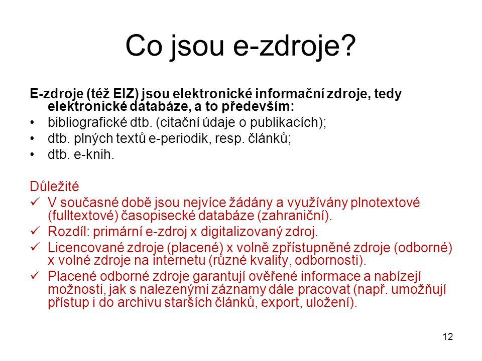 Co jsou e-zdroje? E-zdroje (též EIZ) jsou elektronické informační zdroje, tedy elektronické databáze, a to především: bibliografické dtb. (citační úda