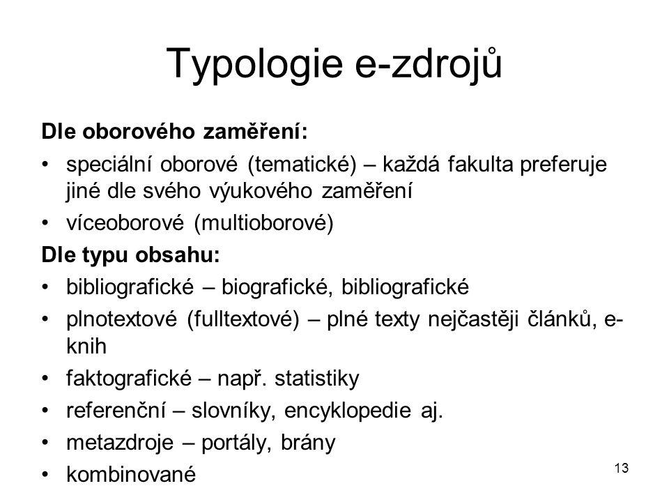 Typologie e-zdrojů Dle oborového zaměření: speciální oborové (tematické) – každá fakulta preferuje jiné dle svého výukového zaměření víceoborové (mult