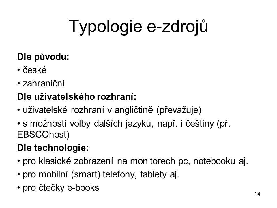 Typologie e-zdrojů Dle původu: české zahraniční Dle uživatelského rozhraní: uživatelské rozhraní v angličtině (převažuje) s možností volby dalších jazyků, např.