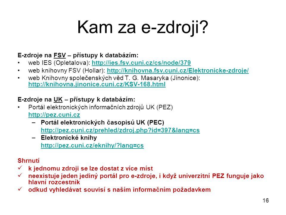 E-zdroje na FSV – přístupy k databázím: web IES (Opletalova): http://ies.fsv.cuni.cz/cs/node/379http://ies.fsv.cuni.cz/cs/node/379 web knihovny FSV (H