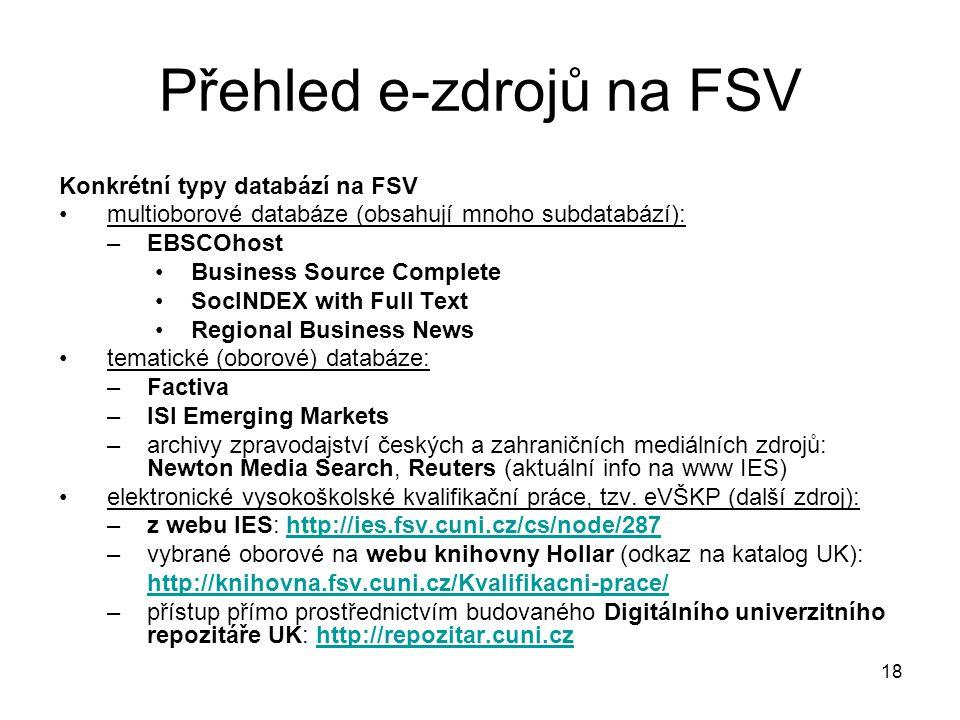 Přehled e-zdrojů na FSV Konkrétní typy databází na FSV multioborové databáze (obsahují mnoho subdatabází): –EBSCOhost Business Source Complete SocINDE