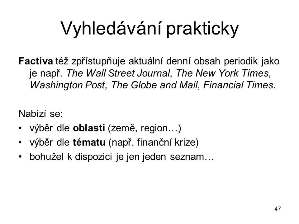 Vyhledávání prakticky Factiva též zpřístupňuje aktuální denní obsah periodik jako je např. The Wall Street Journal, The New York Times, Washington Pos