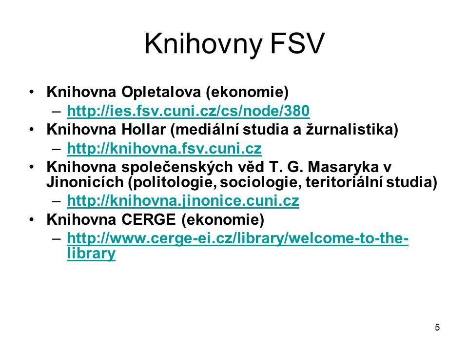 Knihovny FSV Knihovna Opletalova (ekonomie) –http://ies.fsv.cuni.cz/cs/node/380http://ies.fsv.cuni.cz/cs/node/380 Knihovna Hollar (mediální studia a ž