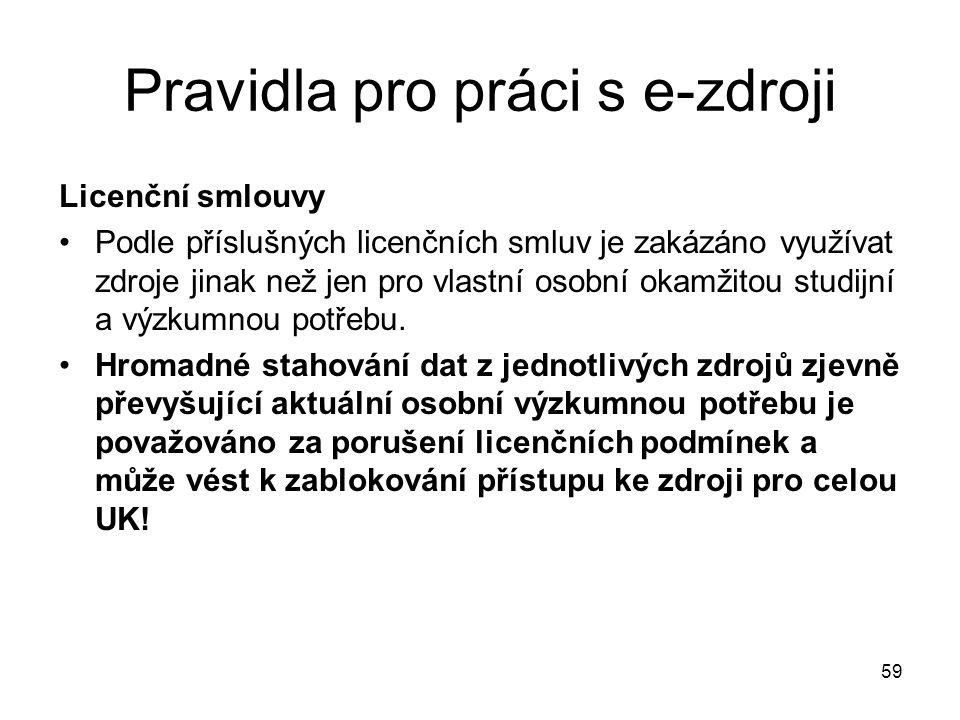 Pravidla pro práci s e-zdroji Licenční smlouvy Podle příslušných licenčních smluv je zakázáno využívat zdroje jinak než jen pro vlastní osobní okamžit