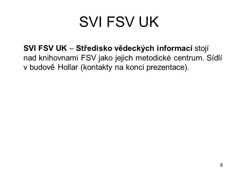 SVI FSV UK SVI FSV UK – Středisko vědeckých informací stojí nad knihovnami FSV jako jejich metodické centrum. Sídlí v budově Hollar (kontakty na konci
