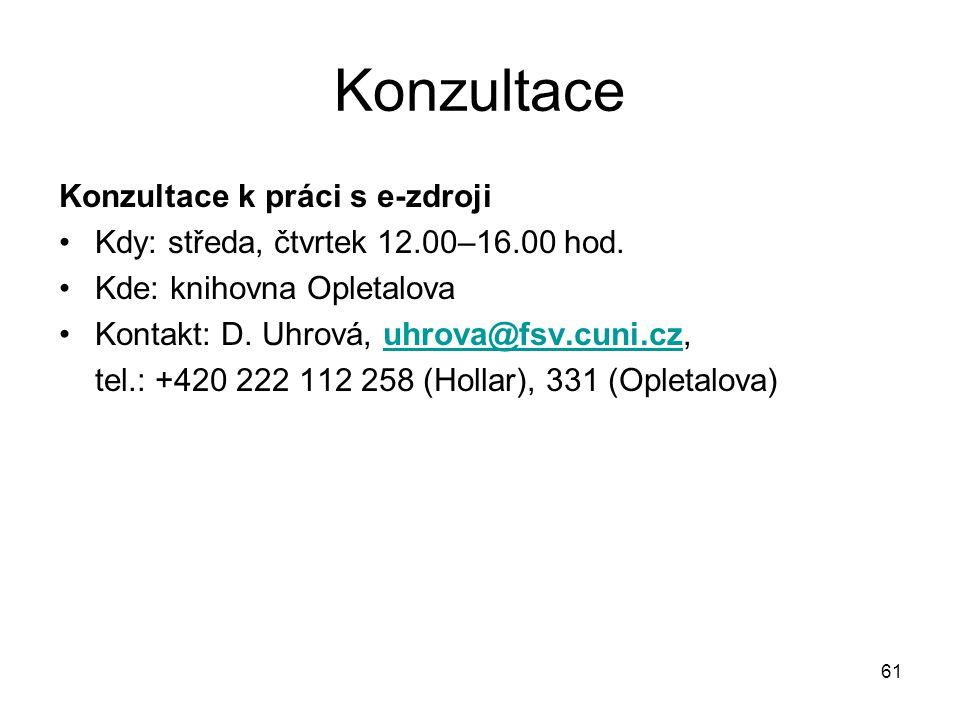 Konzultace Konzultace k práci s e-zdroji Kdy: středa, čtvrtek 12.00–16.00 hod. Kde: knihovna Opletalova Kontakt: D. Uhrová, uhrova@fsv.cuni.cz,uhrova@