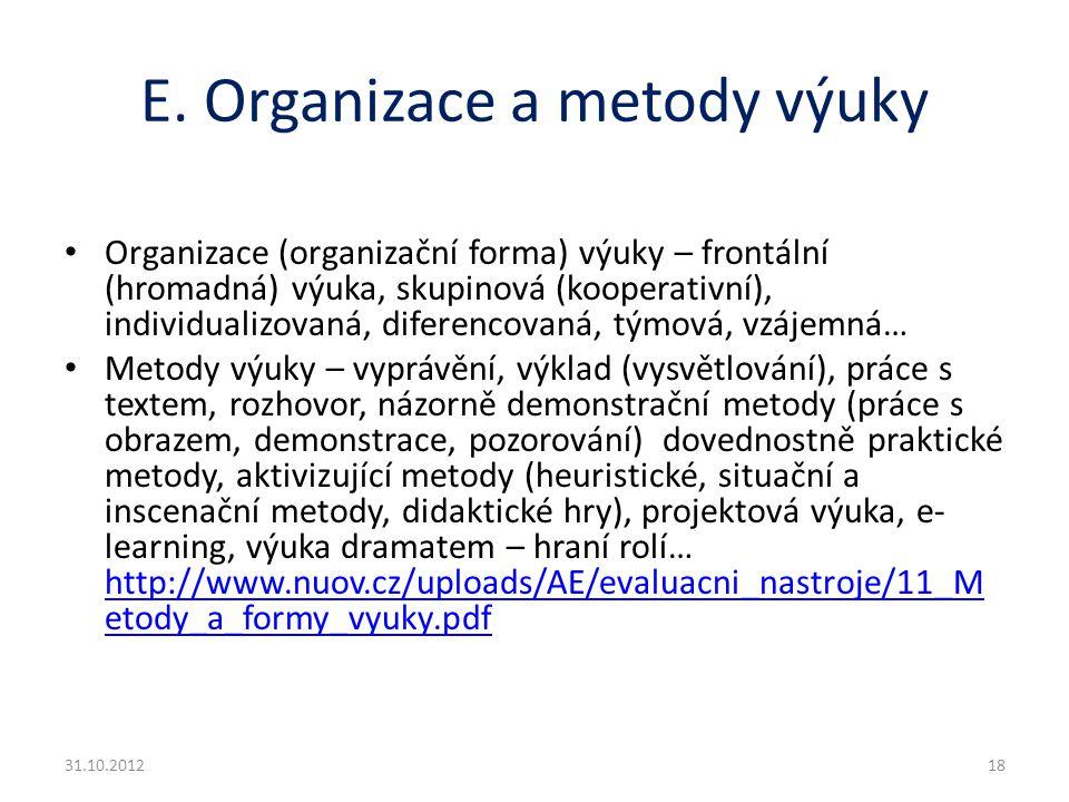 E. Organizace a metody výuky Organizace (organizační forma) výuky – frontální (hromadná) výuka, skupinová (kooperativní), individualizovaná, diferenco
