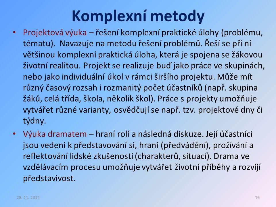 Komplexní metody Projektová výuka – řešení komplexní praktické úlohy (problému, tématu). Navazuje na metodu řešení problémů. Řeší se při ní většinou k