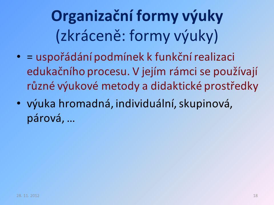 Organizační formy výuky (zkráceně: formy výuky) = uspořádání podmínek k funkční realizaci edukačního procesu. V jejím rámci se používají různé výukové