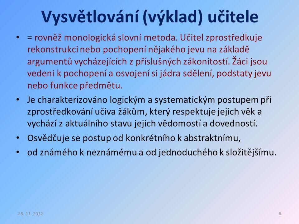 Vysvětlování (výklad) učitele = rovněž monologická slovní metoda. Učitel zprostředkuje rekonstrukci nebo pochopení nějakého jevu na základě argumentů
