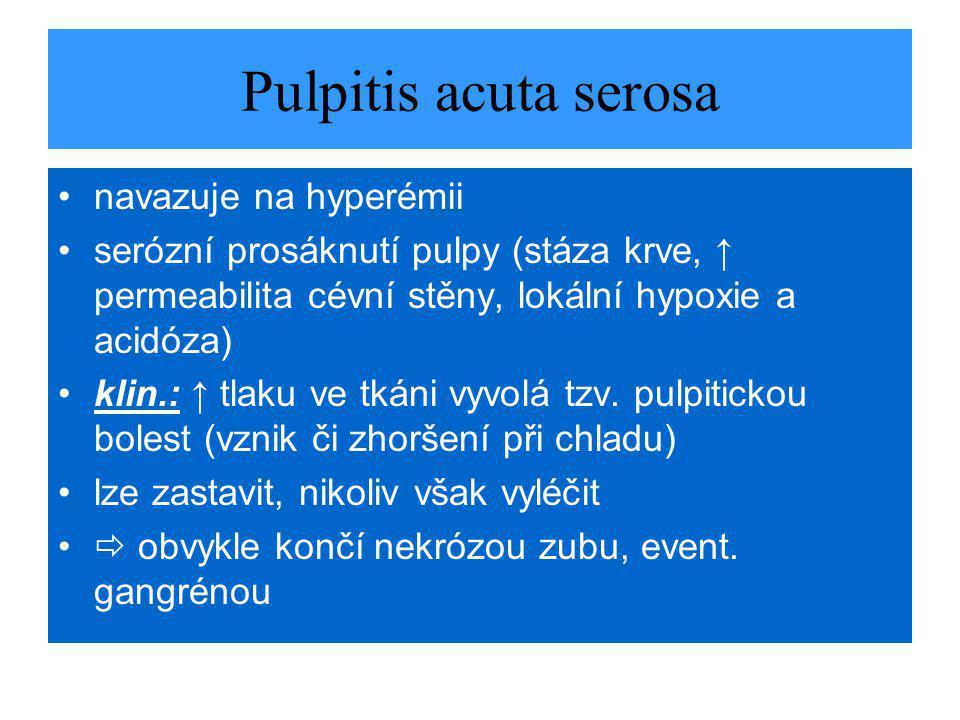 Pulpitis acuta serosa navazuje na hyperémii serózní prosáknutí pulpy (stáza krve, ↑ permeabilita cévní stěny, lokální hypoxie a acidóza) klin.: ↑ tlaku ve tkáni vyvolá tzv.