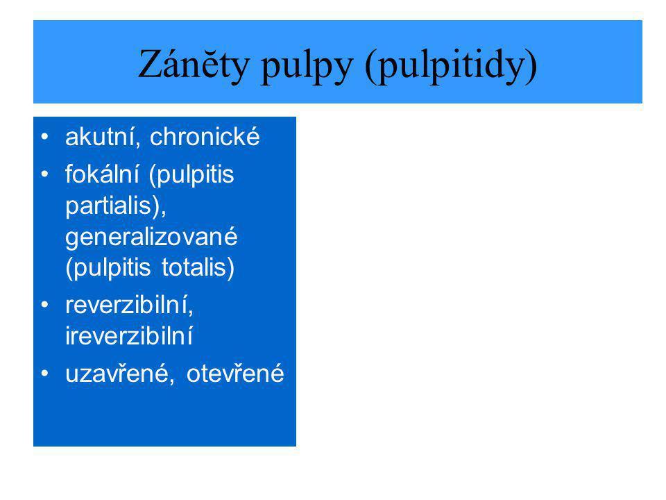 Zánĕty pulpy (pulpitidy) akutní, chronické fokální (pulpitis partialis), generalizované (pulpitis totalis) reverzibilní, ireverzibilní uzavřené, otevřené