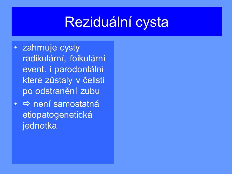 Reziduální cysta zahrnuje cysty radikulární, foikulární event.
