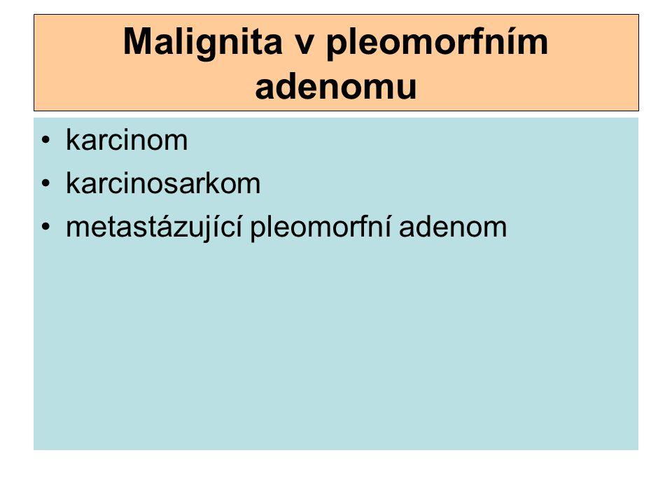 Malignita v pleomorfním adenomu karcinom karcinosarkom metastázující pleomorfní adenom