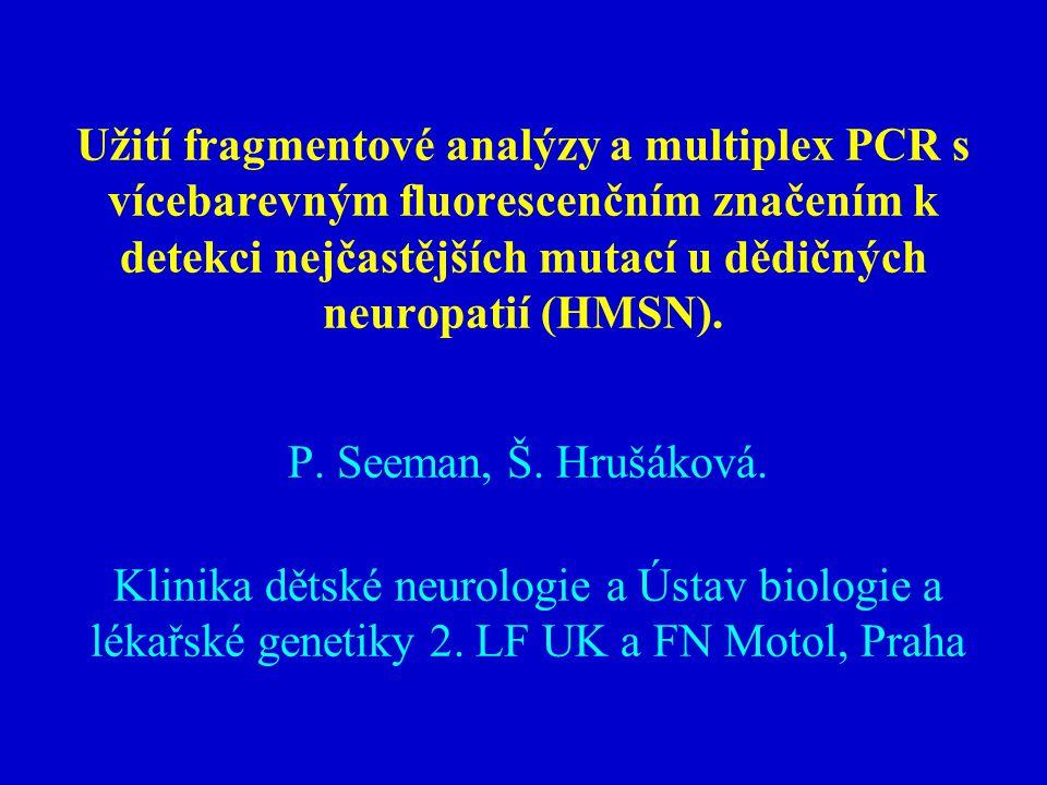 Užití fragmentové analýzy a multiplex PCR s vícebarevným fluorescenčním značením k detekci nejčastějších mutací u dědičných neuropatií (HMSN). P. Seem