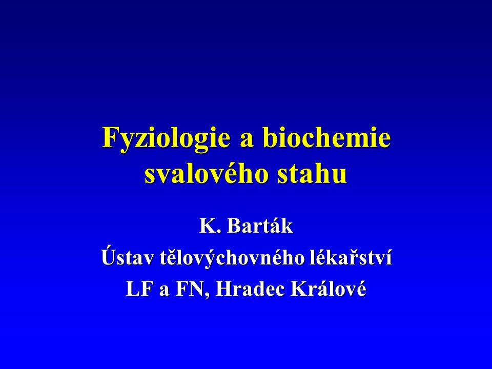 Fyziologie a biochemie svalového stahu K. Barták Ústav tělovýchovného lékařství LF a FN, Hradec Králové