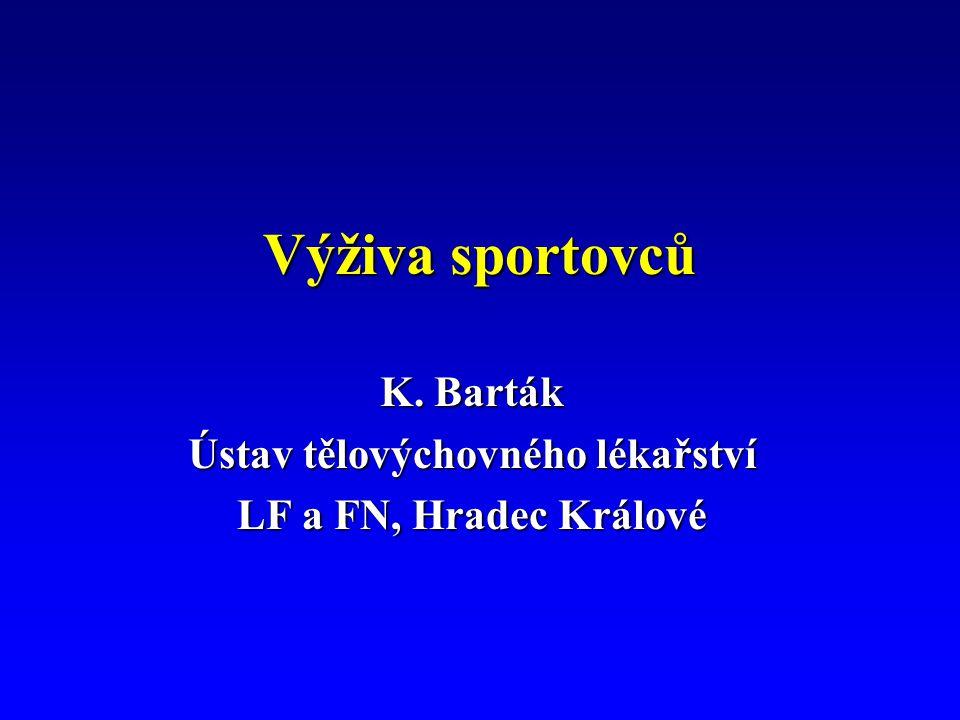 Výživa sportovců K. Barták Ústav tělovýchovného lékařství LF a FN, Hradec Králové