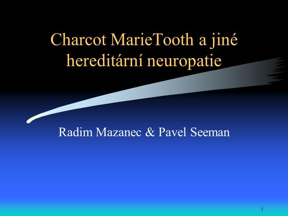 1 Charcot MarieTooth a jiné hereditární neuropatie Radim Mazanec & Pavel Seeman