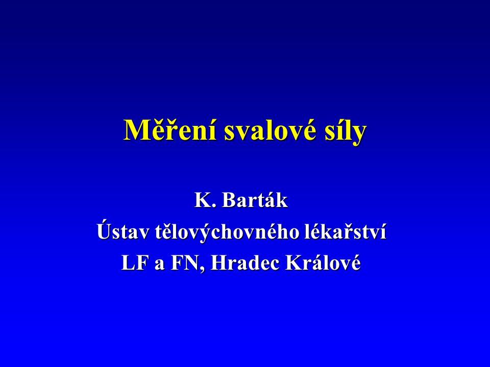 Měření svalové síly K. Barták Ústav tělovýchovného lékařství LF a FN, Hradec Králové