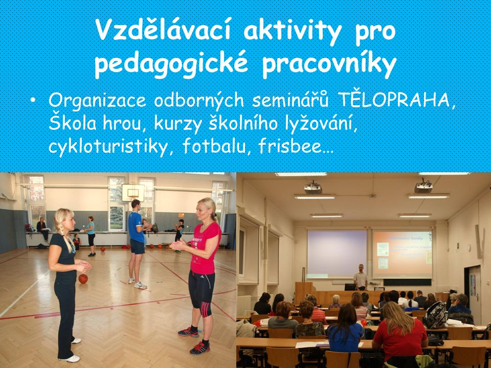 Vzdělávací aktivity pro pedagogické pracovníky Organizace odborných seminářů TĚLOPRAHA, Škola hrou, kurzy školního lyžování, cykloturistiky, fotbalu, frisbee…