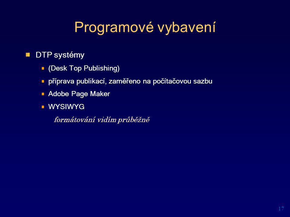 Programové vybavení DTP systémy (Desk Top Publishing) příprava publikací, zaměřeno na počítačovou sazbu Adobe Page Maker WYSIWYG formátování vidím prů