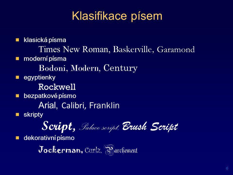 Klasifikace písem 6 klasická písma Times New Roman, Baskerville, Garamond moderní písma Bodoni, Modern, Century egyptienky Rockwell bezpatkové písmo A